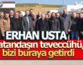 Erhan Usta 'Vatandaşın teveccühü bizi buraya itti'