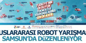 ULUSLARARASI ROBOT YARIŞMASI SAMSUN'DA YAPILACAK