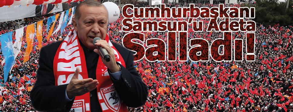 Cumhurbaşkanı Erdoğan Samsun'u Salladı