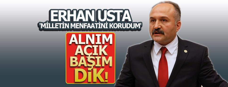 ERHAN USTA 'MİLLETİN MENFAATİNİ KORUDUM'