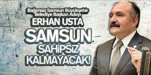 SAMSUN, SAHİPSİZ KALMAYACAK!