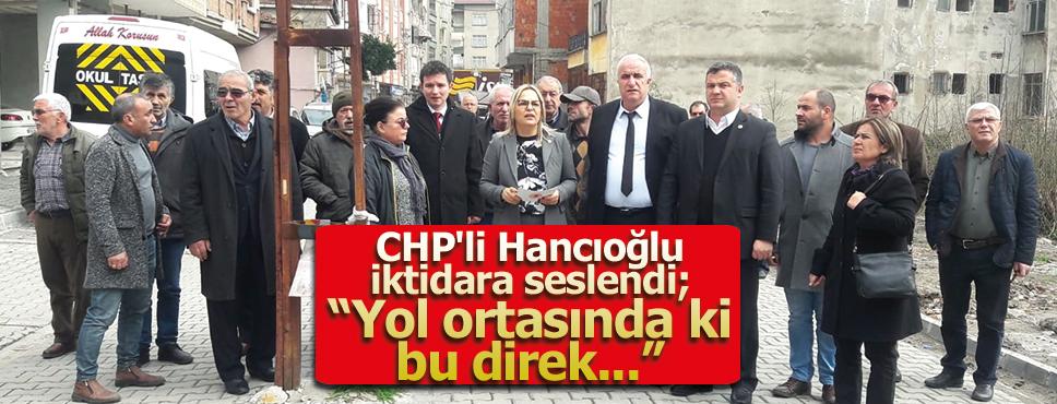 CHP'li Hancıoğlu,'Cadde ortasındaki direk'le iktidara yüklendi