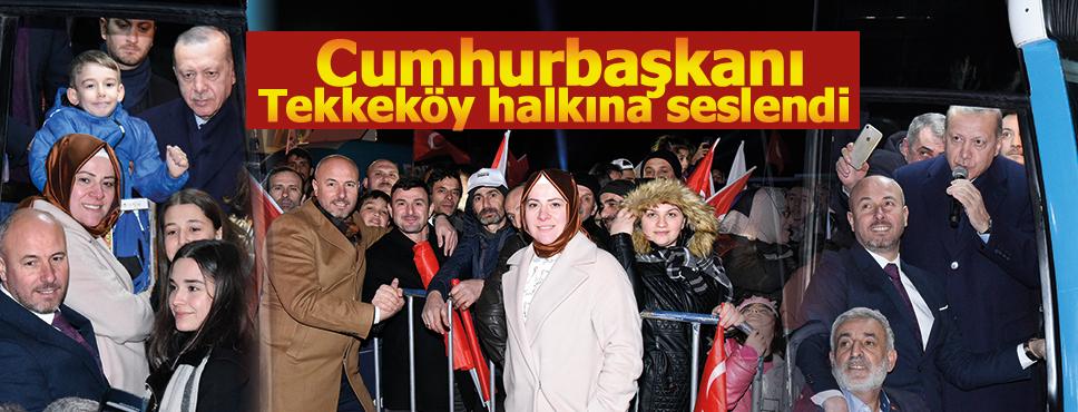 Cumhurbaşkanı Tekkeköy halkına seslendi