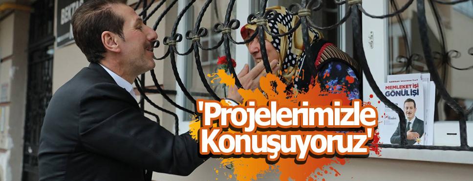 Erdoğan Tok 'Projelerimizle Konuşuyoruz'