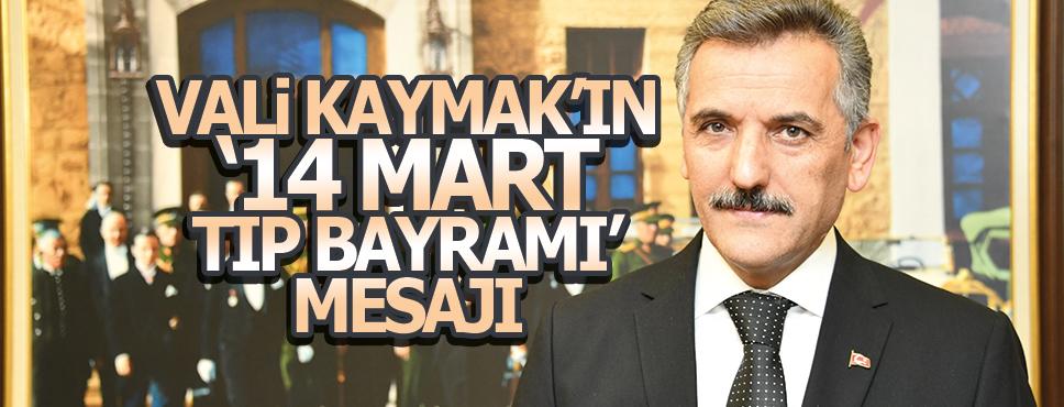 VALİ KAYMAK'IN '14 MART TIP BAYRAMI' MESAJI