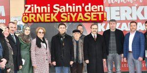 Zihni Şahin'den ÖRNEK SİYASET!