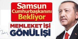 Samsun Cumhurbaşkanını Bekliyor