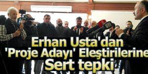 Erhan Usta'dan 'Proje Adayı' Eleştirilerine Sert Tepki