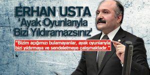 Erhan Usta 'Ayak Oyunlarıyla Bizi Yıldıramazsınız'