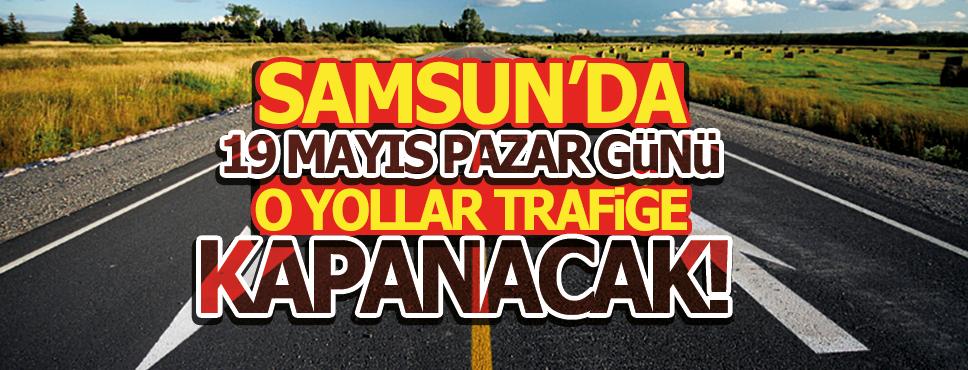 Samsun'da 19 Mayıs Günü Trafiğe Kapalı Yollar