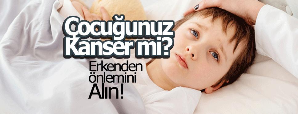Çocuğunuz Kanser mi? Erkenden Önlemini Alın!