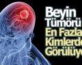 Beyin Tümörü En Fazla Kimlerde Görülüyor