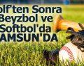 Golf'ten Sonra Beyzbol ve Softbol'da Samsun'da