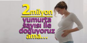 Hamile Kalmayı Zorlaştıran Nedenler