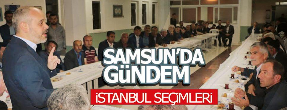 Samsun'da da Gündem İstanbul Seçimleri
