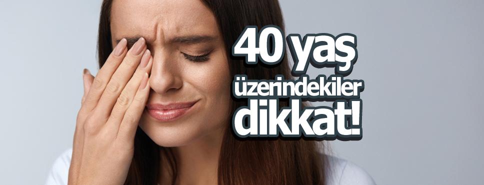 40 yaş üzerindekiler dikkat!