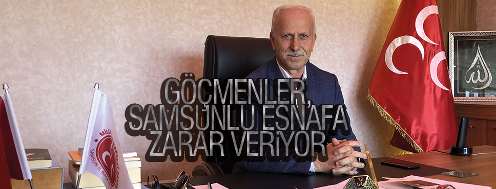 GÖÇMENLER, SAMSUNLU ESNAFA ZARAR VERİYOR
