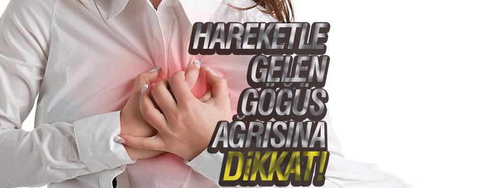 HAREKETLE GELEN GÖĞÜS AĞRISINA DİKKAT!