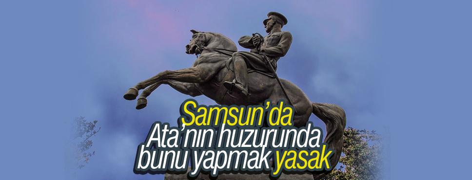 Samsun Atatürk Anıtı Parkı'nda Bunu Yapmak Yasak