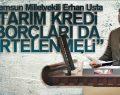ERHAN USTA 'TARIM KREDİ BORÇLARI DA ERTELENMELİ'