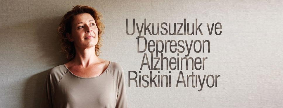 UYKUSUZLUK VE DEPRESYON ALZHEIMER RİSKİNİ ARTIYOR