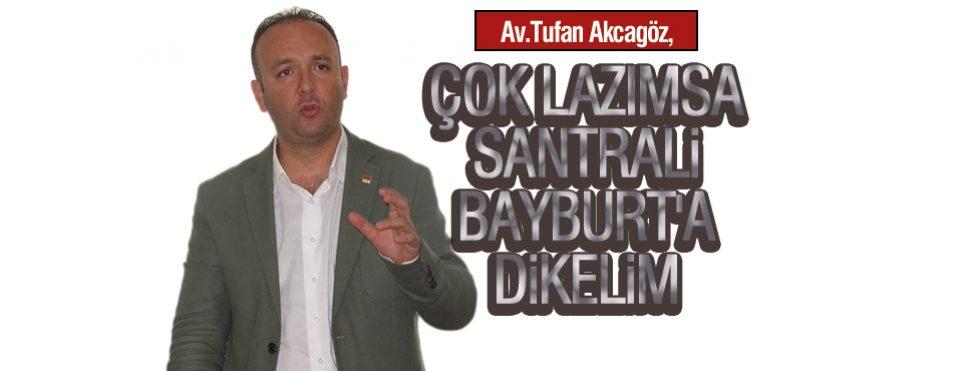ÇOK LAZIMSA SANTRALİ BAYBURT'A DİKELİM