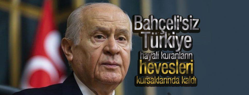 Bahçeli'siz Türkiye hayali kuranların hevesleri kursaklarında kaldı
