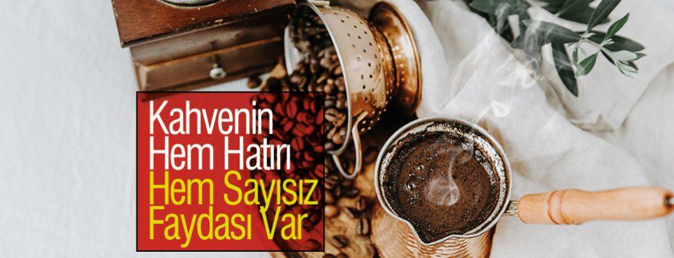 Kahvenin Hem Hatırı Hem Sayısız Faydası Var