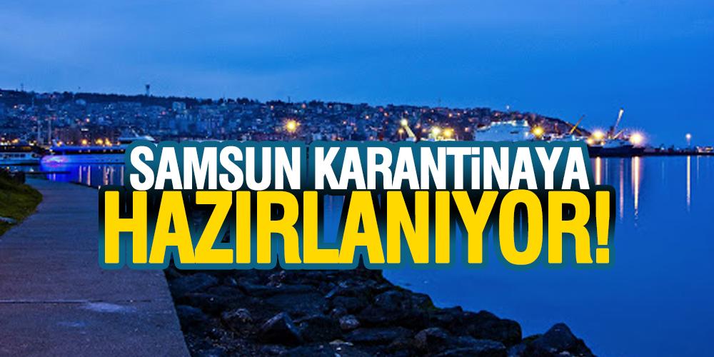 SAMSUN KARANTİNAYA HAZIRLANIYOR!