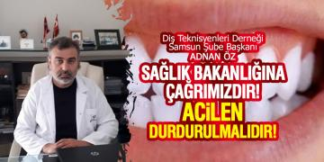 Diş Teknisyenleri Derneği Samsun Şube Başkanı Adnan Öz'den Sağlık Bakanına çağrı