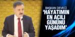 Başkan Cemil Deveci 'Hayatımın En Acılı Gününü Yaşadım'