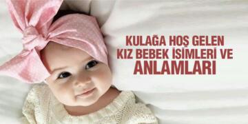 Kulağa Hoş Gelen Kız Bebek İsimleri ve Anlamları