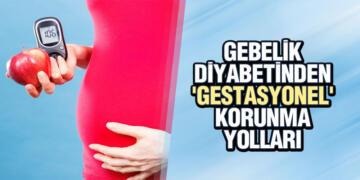 GEBELİK DİYABETİNDEN 'GESTASYONEL' KORUNMA YOLLARI