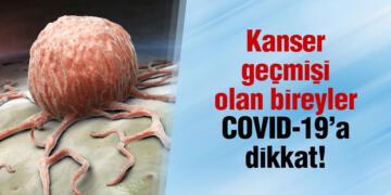 Kanser geçmişi olan bireyler COVID-19'a dikkat!