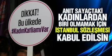 Anıt Sayaçtaki Kadınlardan Biri Olmamak İçin İstanbul Sözleşmesi Kabul Edilsin