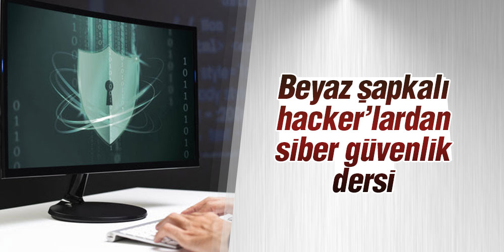Beyaz şapkalı hacker'lardan siber güvenlik dersi