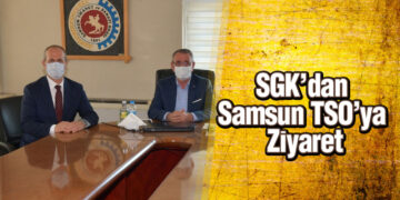 SGK'dan Samsun TSO'ya Ziyaret