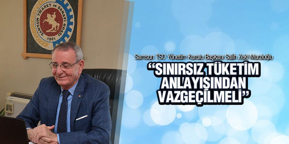 Murzioğlu 'Sınırsız Tüketim Anlayışından Vazgeçilmeli'