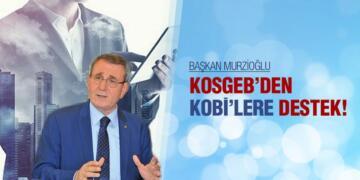 BAŞKAN MURZİOĞLU:KOSGEB'DEN KOBİ'LERE DESTEK!