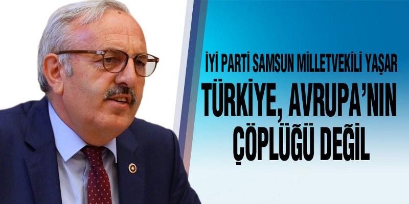 Yaşar, 'Avrupa Kendi Çöpünü Kendi Dönüştürsün'