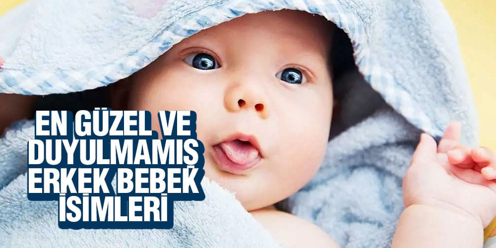 En Güzel ve Duyulmamış Erkek Bebek İsimleri