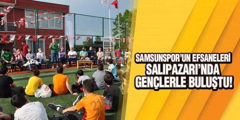 Samsunspor'un Efsaneleri Salıpazarı'nda Gençlerle Buluştu!