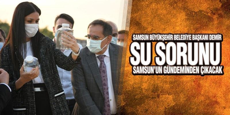 Başkan Demir, 'Samsun'un Su Sorunu Kalmayacak'