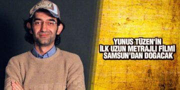 Yunus Tüzen'in İlk Uzun Metrajlı Filmi Samsun'dan Doğacak