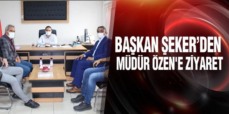 Başkan Şeker'den Müdür Özen'e Ziyaret