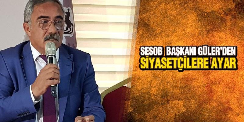 SESOB Başkanı Güler'den Ahilik Haftasında Siyasetçilere Ayar