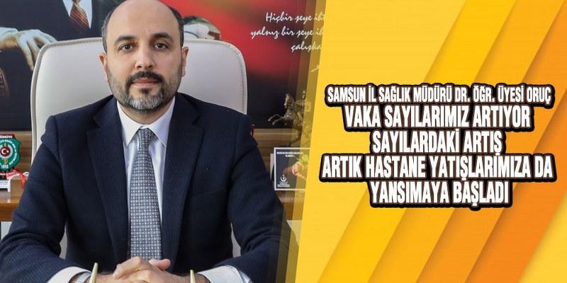 Samsun İl Sağlık Müdürü Oruç'tan Kritik Vaka Artışı Açıklaması