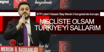 BTP Lideri Hüseyin Baş Mersin il kongresinde konuştu