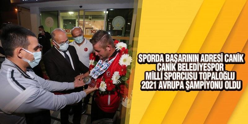 Canik Belediyespor milli sporcusu Topaloğlu 2021 Avrupa Şampiyonu Oldu