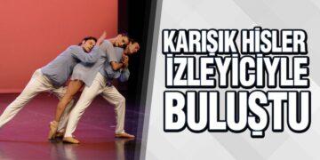 Samsun Devlet Opera ve Balesi'nde Karışık Hisler balesi sahnelendi
